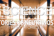 Three Stories in Science, Three Stories of Neutrinos